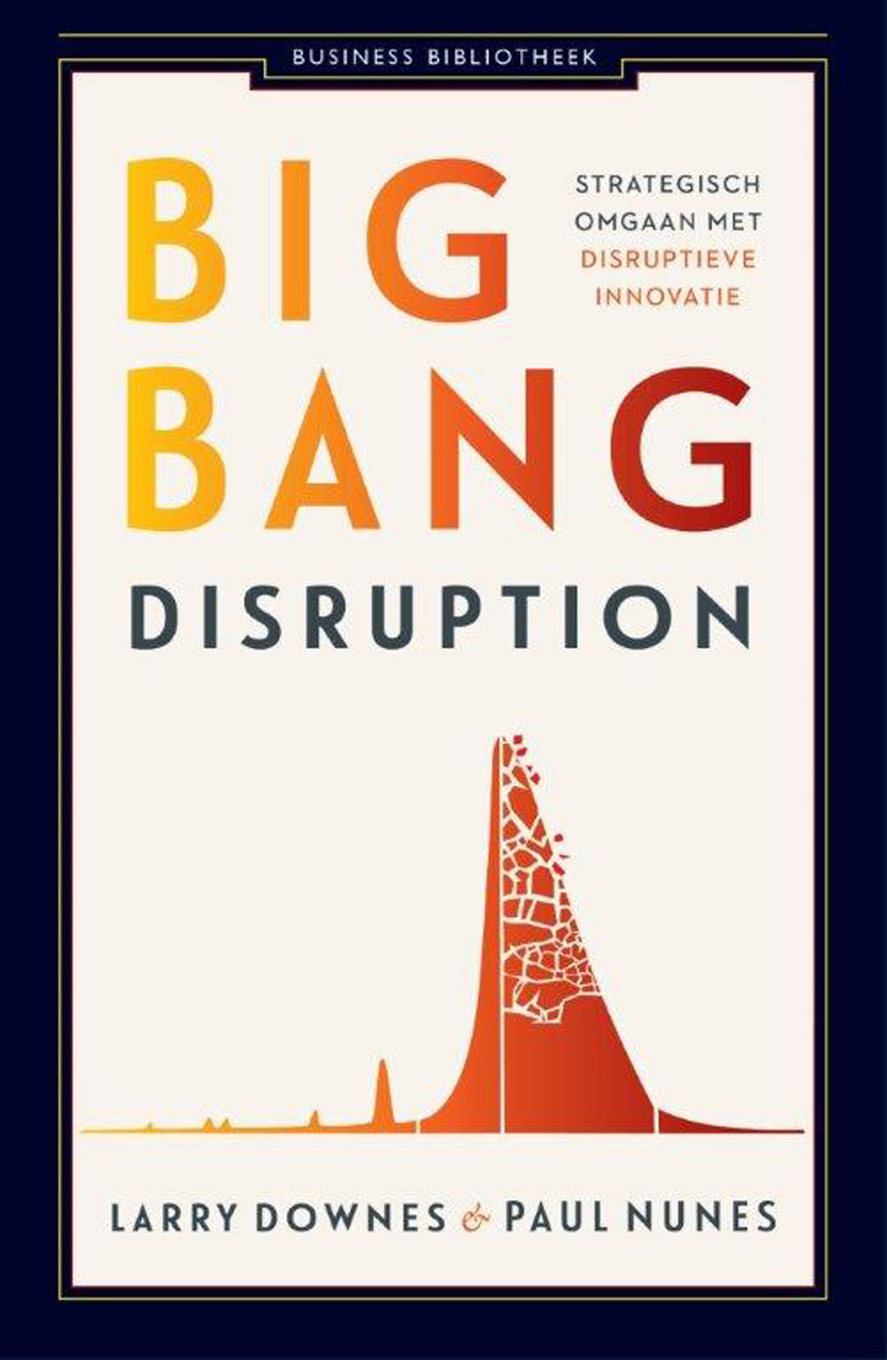 Big bang disruption - Larry Downes and Paul Nunes